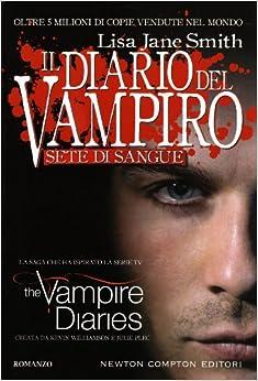 Sete di sangue. Il diario del vampiro: Lisa J. Smith