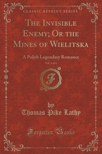 The Invisible Enemy; Or the Mines of Wielitska, Vol. 3 of 4: A Polish Legendary Romance (Classic Reprint)