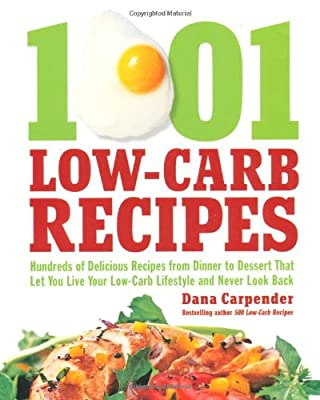 1001 Low-carb Recipes Hundreds Of Delicious Recipes From Dinner To Dessert That Let You Live Your Low-carb Lifestyle And Never Look Back