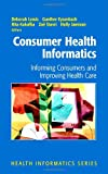 img - for Consumer Health Informatics: Informing Consumers and Improving Health Care book / textbook / text book