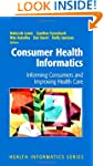 Consumer Health Informatics: Informin...