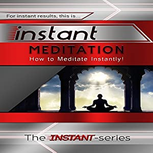 Instant Meditation: How to Meditate Instantly! (INSTANT Series) Audiobook