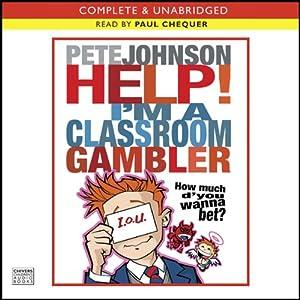 Help, I'm a Classroom Gambler | [Pete Johnson]