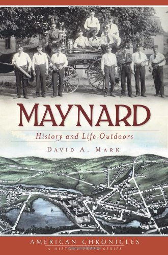Maynard:: History and Life Outdoors (American Chronicles (History Press)) Paperback – August 11, 2011