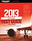 "Airframe Test Guide 2013: The ""Fast-Track"" to Study for and Pass the FAA Aviation Maintenance Technician (AMT) Airframe Knowledge Exam (Fast Track series)"