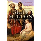 White Gold: The Extraordinary Story of Thomas Pellow and North Africa's One Million European Slavesby Giles Milton