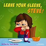 Childrens book: Leave your sleeve, Steve! (Happy Motivated childrens books Collection)