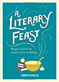 A Literary Feast: Recipes Inspired by Novels, Poems and Plays