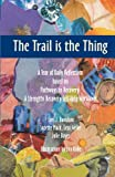 img - for The Trail is the Thing: A Year of Daily Reflections based on Pathways to Recovery: A Strengths Recovery Self-Help Workbook book / textbook / text book