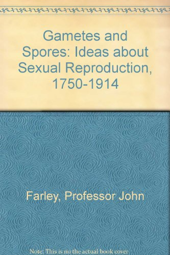 Gametes and Spores: Ideas about Sexual Reproduction, 1750-1914 PDF