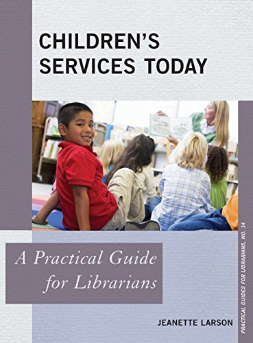 Children's Services Today: A Practical Guide for Librarians (The Practical Guides for Librarians Series)
