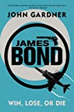 John Gardner James Bond: Win, Lose or Die (James Bond Novels)