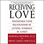Receiving Love: Transform Your Relationship by Letting Yourself Be Loved | Harville Hendrix,Helen LaKelly Hunt