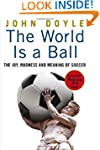 The World is a Ball: The Joy, Madness...