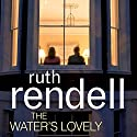 The Water's Lovely (       UNABRIDGED) by Ruth Rendell Narrated by Siân Thomas