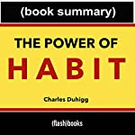 The Power of Habit, by Charles Duhigg: Book Summary |  FlashBooks Book Summaries
