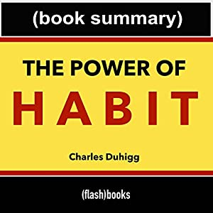 The Power of Habit, by Charles Duhigg: Book Summary Audiobook