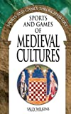 img - for Sports and Games of Medieval Cultures (Sports and Games Through History) book / textbook / text book