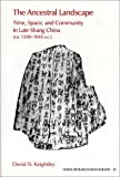 img - for Ancestral Landscape: Time, Space and Community in Late Shang China, CA. 1200-1045 B.C.: 1st (First) Edition book / textbook / text book