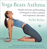 img - for Yoga Beats Asthma: Simple Exercises and Breathing Techniques to Relieve Asthma and Other Respiratory Disorders by Stella Weller (2003-08-25) book / textbook / text book