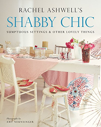 Shabby Chic: Sumptuous Settings and Other Lovely Things PDF
