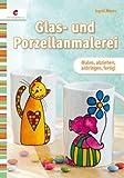 Glas- und Porzellanmalerei: Malen, abziehen, anbringen, fertig! title=