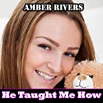 He Taught Me How: Taboo Forbidden Erotica   Amber Rivers