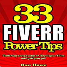 33 Fiverr Power Tips: Featuring Proven Ways to Boost Your Sales, Quit Your Job & Be a Fiverr Success Audiobook by Dan Howe Narrated by Eddie Frierson
