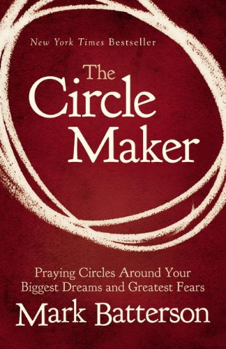 The Circle Maker: Praying Circles Around Your Biggest Dreams and Greatest Fears ISBN-13 9780310330738