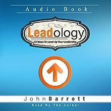 Leadology: 12 Ideas to Level Up Your Leadership   Livre audio Auteur(s) : John Barrett Narrateur(s) : John Barrett