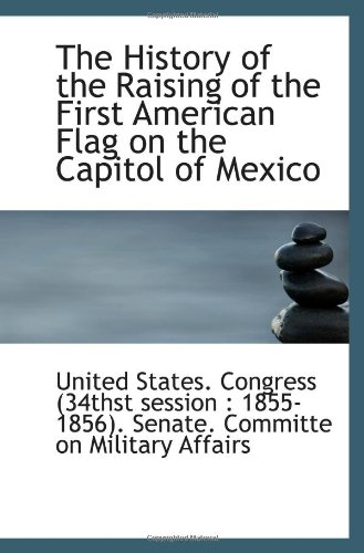 The History of the Raising of the First American Flag on the Capitol of Mexico