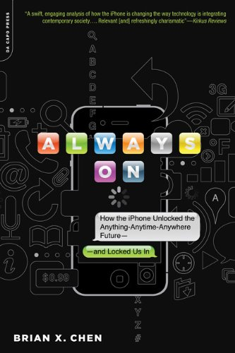 Always On: How the iPhone Unlocked the Anything-Anytime-Anywhere Future--and Locked Us In