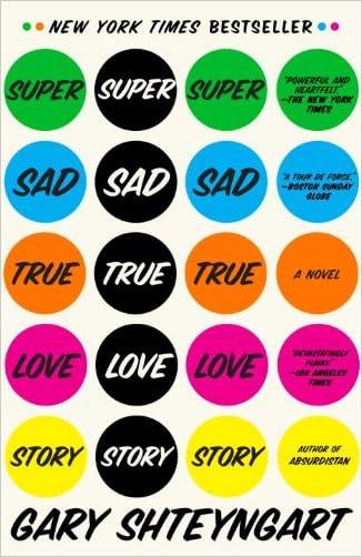 Super Sad True Love Story: A Novel written by Gary Shteyngart