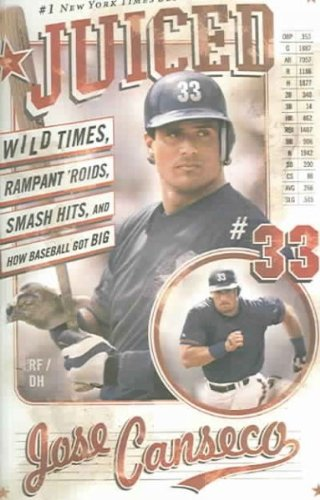 [Juiced: Wild Times, Rampant 'Roids, Smash Hits, and How Baseball Got Big] (By: Jose Canseco) [published: May, 2006], by Jose Canseco