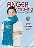 Finger Weaving: 18 Beautiful Scarves and Wraps Made without a Hook or Needle