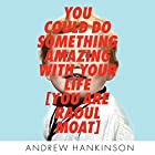 You Could Do Something Amazing with Your Life: You Are Raoul Moat Hörbuch von Andrew Hankinson Gesprochen von: Daniel Weyman