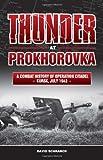 Thunder at Prokhorovka: A Combat History of Operation Citadel, Kursk, July 1943