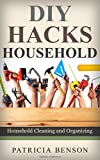 DIY Household Hacks: Complete Do-It-Yourself Manual For Home Repair, Maintenance and Improvement, Designed to Save You Time and Money (DIY Projects, diy household hacks, diy cleaning and organizing)