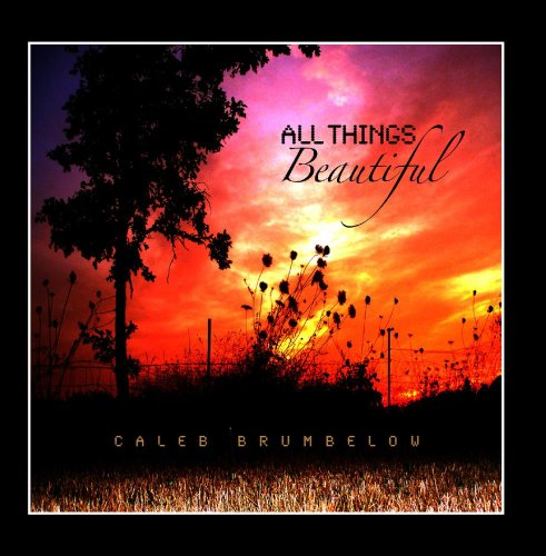 Caleb Brumbelow - All Things Beautiful