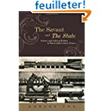 The Savant and the State - Science and Cultural Politics in Nineteenth-Century France