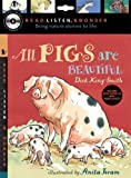 Dick King-Smith All Pigs Are Beautiful with Audio, Peggable: Read, Listen & Wonder [With CD (Audio)]