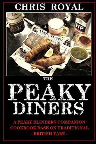 The Peaky Diners: A Peaky Blinders Companion Cookbook by Chris Royal