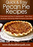 Pecan Pie Recipes: From Quick And Easy To Sophisticated-These Pecan Pie Recipes Will Surely Delight Everyones Taste Buds. (Quick & Easy Recipes)