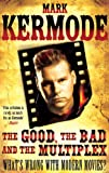 Cover of The Good, The Bad and The Multiplex by Mark Kermode 1847946038