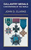 Gallantry Medals & Decorations of the World (Leo Cooper/Pen & Sword Books' Collectors Series)