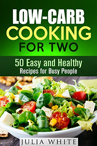 Low-Carb Cooking for Two: 50 Easy and Healthy Recipes for Busy People (Dump Dinner) by Julia White