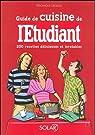Guide de cuisine de l'Etudiant : 200 Recettes d�licieuses et inratables par Li�geois