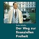 Der Weg zur finanziellen Freiheit Hörbuch von Bodo Schäfer Gesprochen von: Mathias Oberst