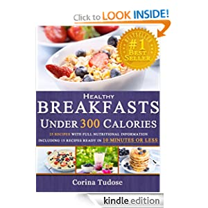Free Kindle Book: Quick Fix Healthy Breakfasts Under 300 Calories: That Keep You Feeling Energized and Help You Lose Weight, by Corina Tudose. Publisher: HealthyCarrot.com; 1.1 edition (July 8, 2012)
