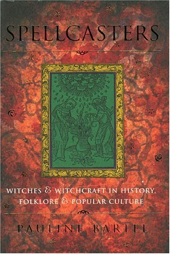 Spellcasters: Witches and Witchcraft in History, Folklore, and Popular Culture by Pauline Bartel (2000-09-01)
